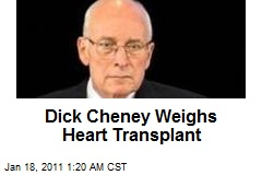 Dick Cheney Considering Heart Transplant