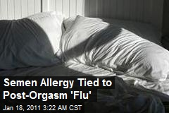 Semen Allergy Tied to Post-Orgasm 'Flu'
