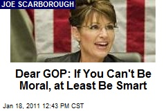 Dear GOP: If You Can't Be Moral, at Least Be Smart