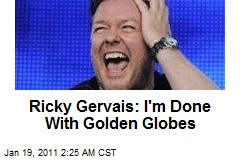 Ricky Gervais: I'm Done With Golden Globes
