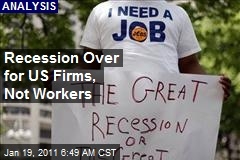 Recession Over for US Firms, Not Workers