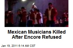 Mexican Musicians Killed After Encore Refused