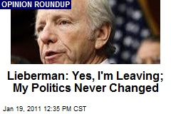 Lieberman: Yes, I'm Leaving; My Politics Never Changed