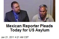 Mexican Reporter Pleads Today for US Asylum