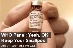 WHO Panel: Yeah, OK, Keep Your Smallpox