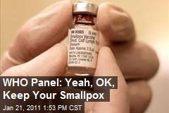 WHO Panel: Yeah, OK, Keep Your Smallpox