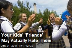"Your Kids' ""Friends"" May Actually Hate Them..."
