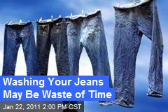 Washing Your Jeans May Be Waste of Time