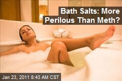 Bath Salts: More Perilous Than Meth?