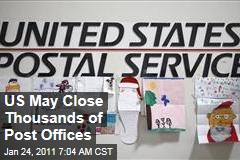 US May Close Thousands of Post Offices