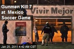 Gunmen Kill 7 at Mexico Soccer Game
