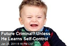 Future Criminal? Unless He Learns Self-Control