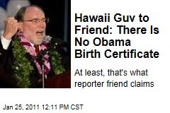 Hawaii Guv to Friend: There Is No Obama Birth Certificate