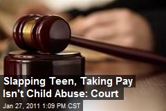 Slapping Teen, Taking Pay Isn't Child Abuse: Court