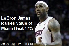LeBron James Raises Value of Miami Heat 17%