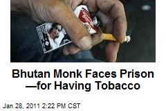 Bhutan Monk Faces Prison —for Smoking