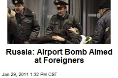 Russia: Airport Bomb Aimed at Foreigners