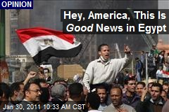 Hey, America, This Is Good News in Egypt