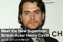 Meet the New Superman: British Actor Henry Cavill