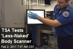 TSA Tests 'Less-Naked' Body Scanner