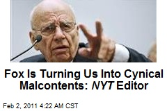 Fox Is Turning Us Into Cynical Malcontents: NYT Editor