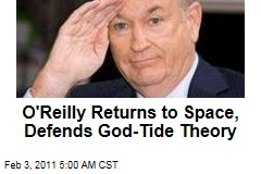 O'Reilly Lost in Space, Defends God Tide Theory