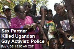 Sex Partner Killed Ugandan Gay Activist: Police