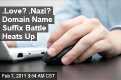 .Love? .Nazi? Domain Name Suffix Battle Heats Up