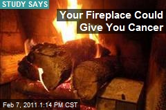 Your Fireplace Could Give You Cancer