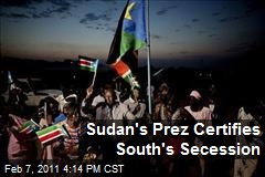 Sudan's Prez Certifies South's Secession