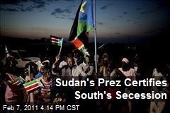 Sudan's Prez Certifies South's Secession
