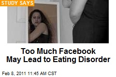 Too Much Facebook May Lead to Eating Disorder