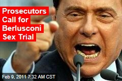 Prosecutors Call for Berlusconi Sex Trial