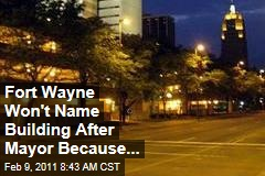 Fort Wayne Won't Name Building After Mayor Because...