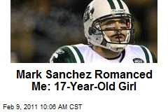Mark Sanchez Romanced Me: 17-Year-Old Girl