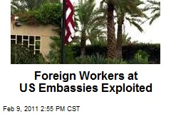 Foreign Workers at US Embassies Exploited
