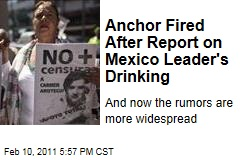 Anchor Fired After Report on Mexico Leader's Drinking
