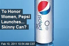 To Honor Women, Pepsi Launches... Skinny Can?