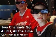 Two Channels Go All 3D, All the Time