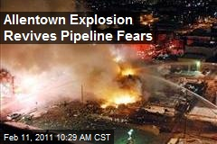 Allentown Explosion Revives Pipeline Fears
