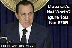 Mubarak's Net Worth? Figure $5B, Not $70B