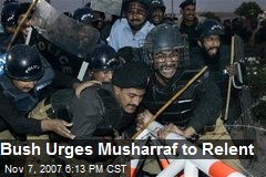 Bush Urges Musharraf to Relent