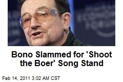 Bono Slammed for 'Shoot the Boer' Song Stand