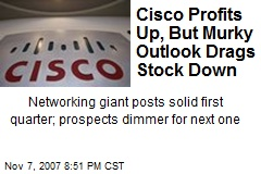 Cisco Profits Up, But Murky Outlook Drags Stock Down