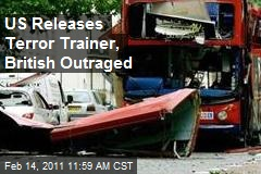 US Releases Terror Trainer, British Outraged