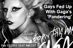 Gays Fed Up With Gaga 'Pandering'