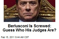 Berlusconi Is Screwed: Guess Who His Judges Are?