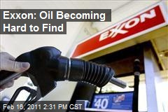 Exxon: Oil Becoming Hard to Find