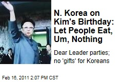 Kim Jong Il's Birthday: North Korean Leader Parties as Broke Country Can't Afford Food for People
