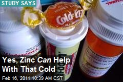 Yes, Zinc Can Help With That Cold